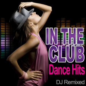 DJ Remixed的專輯In The Club - Dance Hits - DJ Remixed