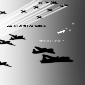 VSQ Performs Foo Fighters: Ordinary Heroes
