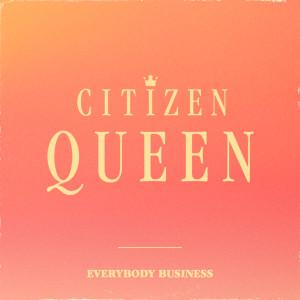 Album Everybody Business from Citizen Queen