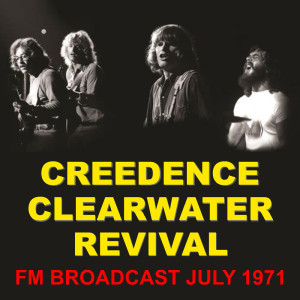 Album Creedence Clearwater Revival FM Broadcast July 1971 from Creedence Clearwater Revival