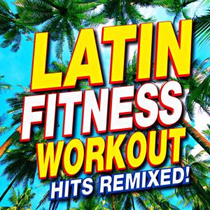 Remix Factory的專輯Latin Fitness Workout – Hits Remixed!