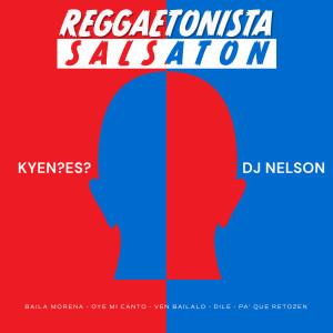 Album Reggaetonista Salsaton (Baila Morena/Oye Mi Canto/Ven Bailalo/Dile/Pa Que Retozen) from DJ Nelson