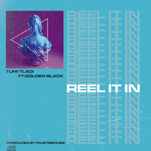 Listen to Reel It In ft Golden Black song with lyrics from Tumi Tladi
