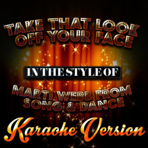 Karaoke - Ameritz的專輯Take That Look off Your Face (In the Style of Marti Webb from Song & Dance) [Karaoke Version] - Single