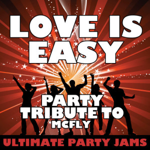 Ultimate Party Jams的專輯Love Is Easy (Party Tribute to Mcfly)