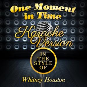 Karaoke - Ameritz的專輯One Moment in Time (In the Style of Whitney Houston) [Karaoke Version] - Single