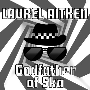 Album Godfather of Ska from Laurel Aitken