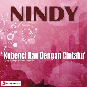 Kubenci Kau Dengan Cintaku dari Nindy