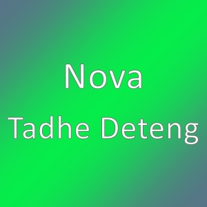 Listen to Tadhe Deteng song with lyrics from NOVA