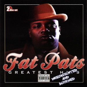Album Greatest Hits (Wreckchopped & Screwed) from Fat Pat