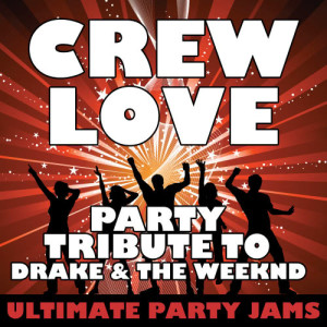 Ultimate Party Jams的專輯Crew Love (Party Tribute to Drake & The Weeknd) - Single