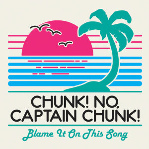 Album Blame It On This Song from Chunk! No, Captain Chunk!
