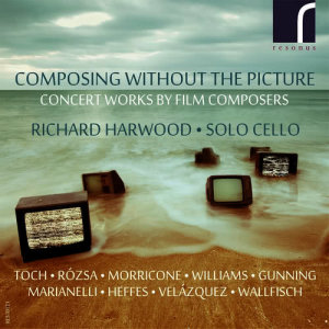 Album Composing Without the Picture: Concert Works by Film Composers from Richard Harwood