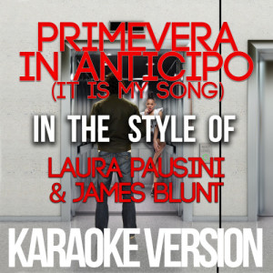 Karaoke - Ameritz的專輯Primevera in Anticipo (It Is My Song) [In the Style of Laura Pausini & James Blunt] [Karaoke Version] - Single