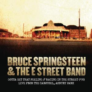 Album Gotta Get That Feeling / Racing In the Street ('78) [Live from The Carousel, Asbury Park] from Bruce Springsteen & The E Street Band
