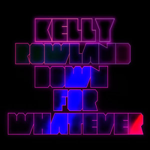 Kelly Rowland的專輯Down For Whatever