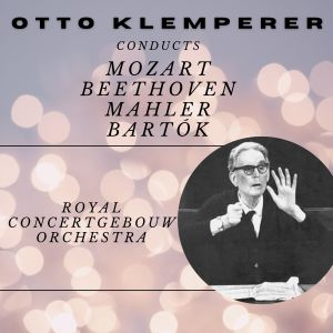 Otto Klemperer的專輯Otto Klemperer Conducts Mozart, Beethoven, Mahler and Bartòk