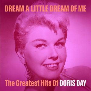Doris Day的專輯Dream a Little Dream of Me: The Greatest Hits of Doris Day