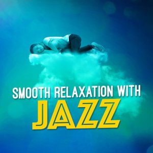 Album Smooth Relaxation with Jazz from Sounds of Love and Relaxation Music