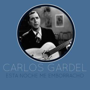 Carlos Gardel的專輯Esta Noche Me Emborracho