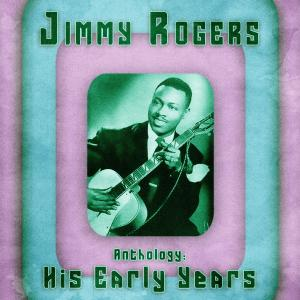Album Anthology: His Early Years (Remastered) from Jimmy Rogers
