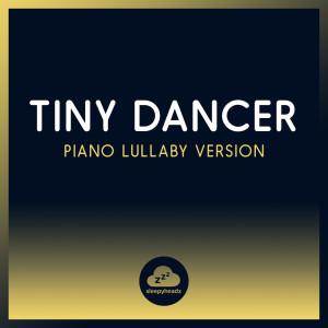 Album Tiny Dancer (Piano Lullaby Version) from Sleepyheadz