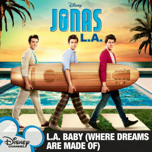 L.A. Baby (Where Dreams Are Made Of) 2010 Jonas Brothers