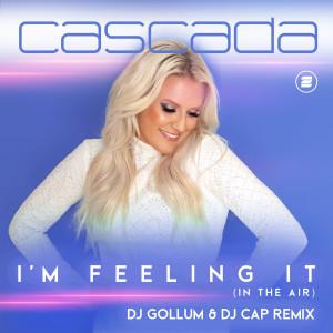 Cascada的專輯I'm Feeling It (In the Air) (DJ Gollum & DJ Cap Remix)