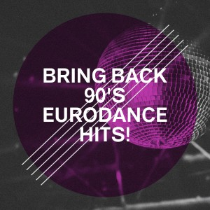 Album Bring Back 90's Eurodance Hits! from Various Artists
