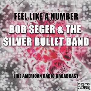 Album Feel Like A Number (Live) from Bob Seger & The Silver Bullet Band