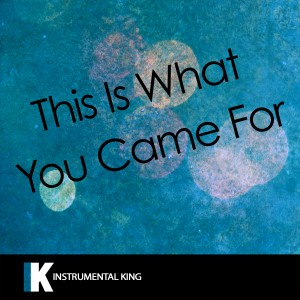 Instrumental King的專輯This Is What You Came For (In the Style of Calvin Harris feat. Rihanna) [Karaoke Version] - Single