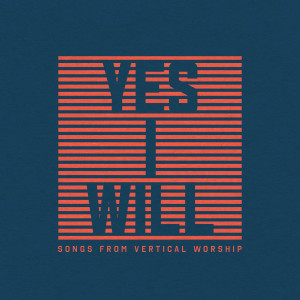 Vertical Worship的專輯Yes I Will: Songs From Vertical Worship