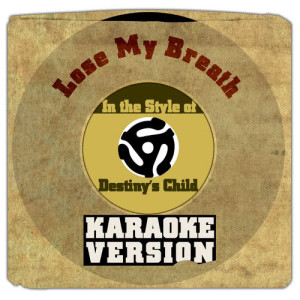 Karaoke - Ameritz的專輯Lose My Breath (In the Style of Destiny's Child) [Karaoke Version] - Single
