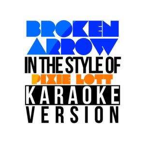 Karaoke - Ameritz的專輯Broken Arrow (In the Style of Pixie Lott) [Karaoke Version] - Single