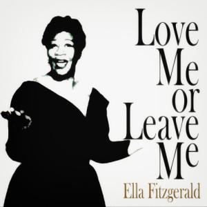 Ella Fitzgerald的專輯Love Me or Leave Me
