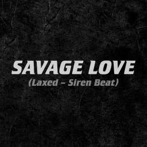 Album Savage Love (Laxed - Siren Beat) from Jawsh 685