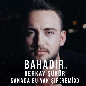 Album Sana Da Bu Yakışır (Remix) from Bahadır