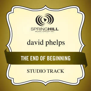 End Of The Beginning 2009 David Phelps