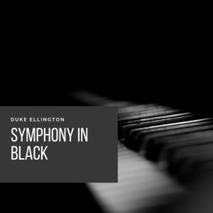 Duke Ellington And His Orchestra的專輯Symphony in Black