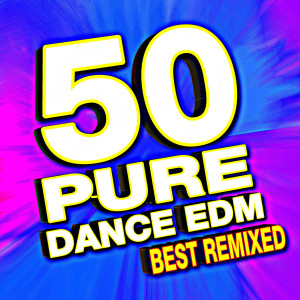 Album 50 Pure Dance Edm Best Remixed from Remixed Factory