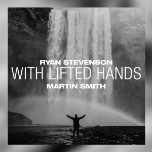 Album With Lifted Hands (Acoustic) [feat. Martin Smith] from Ryan Stevenson