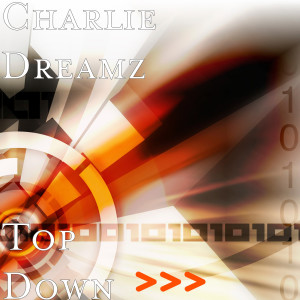 Album Top Down from Charlie Dreamz