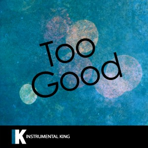 Instrumental King的專輯Too Good (In the Style of Drake feat. Rihanna) [Karaoke Version] - Single