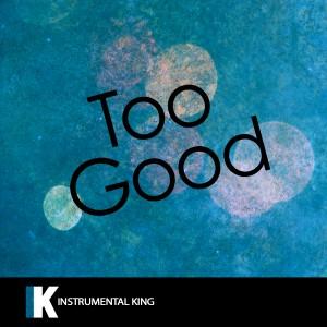 收聽Instrumental King的Too Good (In the Style of Drake feat. Rihanna) [Karaoke Version]歌詞歌曲