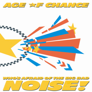 Who's Afraid Of The Big Bad Noise 2009 Age Of Chance