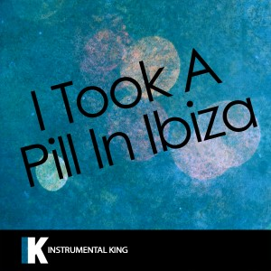 Instrumental King的專輯I Took a Pill in Ibiza (In the Style of Mike Posner) [Karaoke Version] - Single