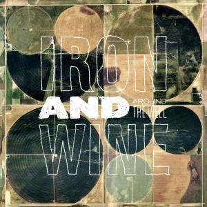 Around The Well 2011 Iron & Wine