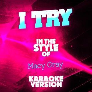 Ameritz Audio Karaoke的專輯I Try (In the Style of Macy Gray) [Karaoke Version] - Single