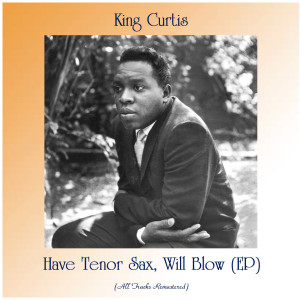 Album Have Tenor Sax, Will Blow (EP) from King Curtis
