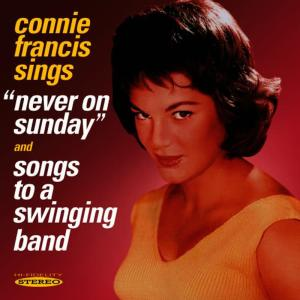 """Connie Francis的專輯Connie Francis sings """"Never On Sunday"""" & """"Songs to a Swinging Band"""""""